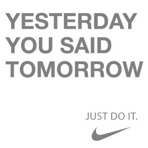 Just Do It already!